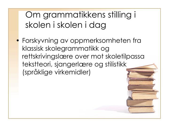 Om grammatikkens stilling i skolen i skolen i dag