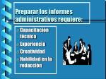 preparar los informes administrativos requiere