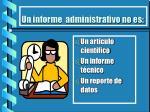 un informe administrativo no es