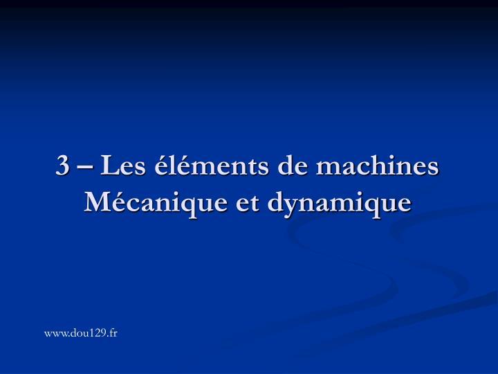3 – Les éléments de machines