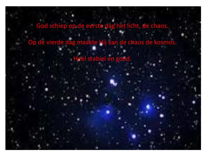 God schiep op de eerste dag het licht, de chaos.