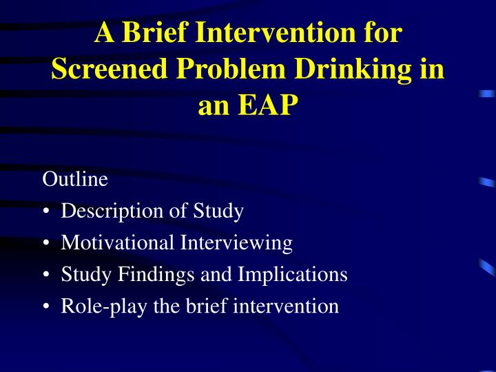 A Brief Intervention for Screened Problem Drinking in an EAP