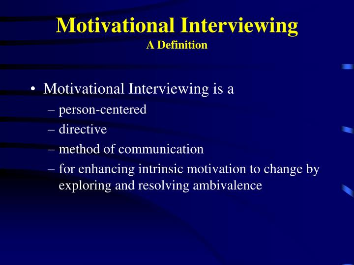 Motivational Interviewing is a