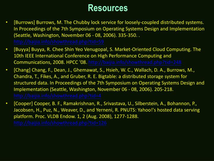 [Burrows] Burrows, M. The Chubby lock service for loosely-coupled distributed systems. In Proceedings of the 7th Symposium on Operating Systems Design and Implementation (Seattle, Washington, November 06 - 08, 2006). 335-350. .