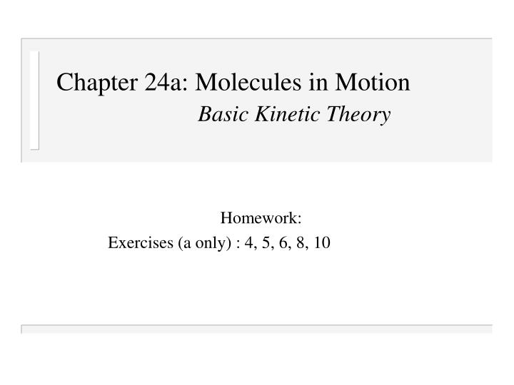 Chapter 24a molecules in motion basic kinetic theory