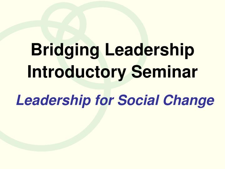 bridging leadership introductory seminar n.