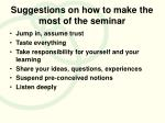 suggestions on how to make the most of the seminar