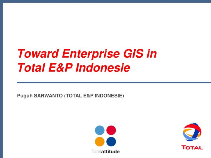 Toward enterprise gis in total e p indonesie