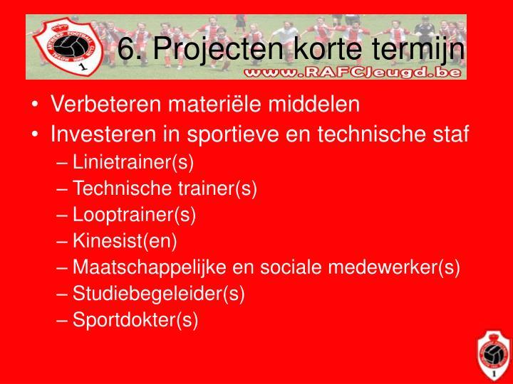 6. Projecten korte termijn