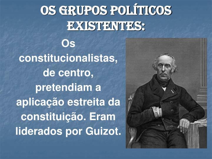 Os grupos políticos existentes: