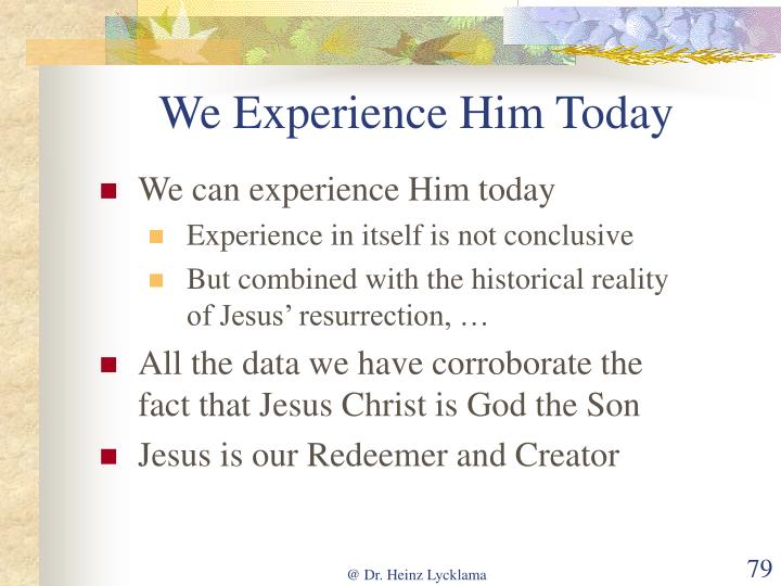 We Experience Him Today