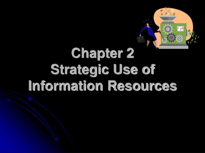 chapter 2 strategic use of information resources n.