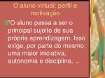 o aluno virtual perfil e motiva o7