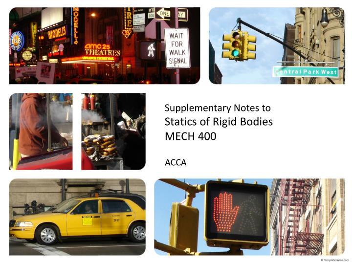Supplementary notes to statics of rigid bodies mech 400