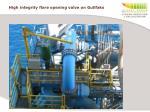 high integrity flare opening valve on gullfaks