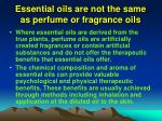 essential oils are not the same as perfume or fragrance oils
