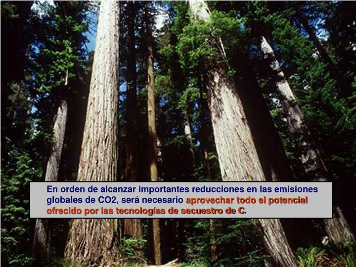 En orden de alcanzar importantes reducciones en las emisiones globales de CO2, será necesario