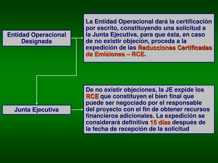 La Entidad Operacional dará la certificación por escrito, constituyendo una solicitud a la Junta Ejecutiva, para que ésta, en caso de no existir objeción, proceda a la expedición de las