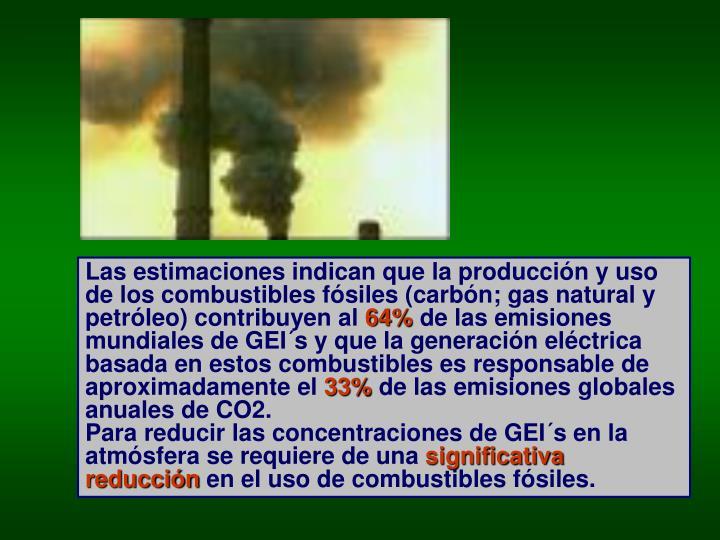 Las estimaciones indican que la producción y uso de los combustibles fósiles (carbón; gas natural y petróleo) contribuyen al