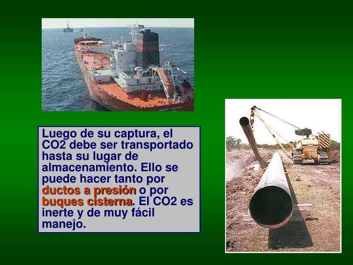 Luego de su captura, el CO2 debe ser transportado hasta su lugar de almacenamiento. Ello se puede hacer tanto por
