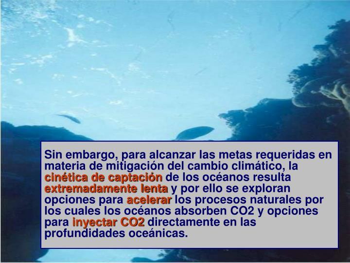 Sin embargo, para alcanzar las metas requeridas en materia de mitigación del cambio climático, la