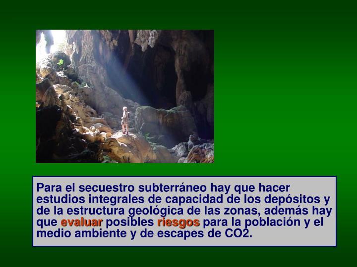 Para el secuestro subterráneo hay que hacer estudios integrales de capacidad de los depósitos y de la estructura geológica de las zonas, además hay que
