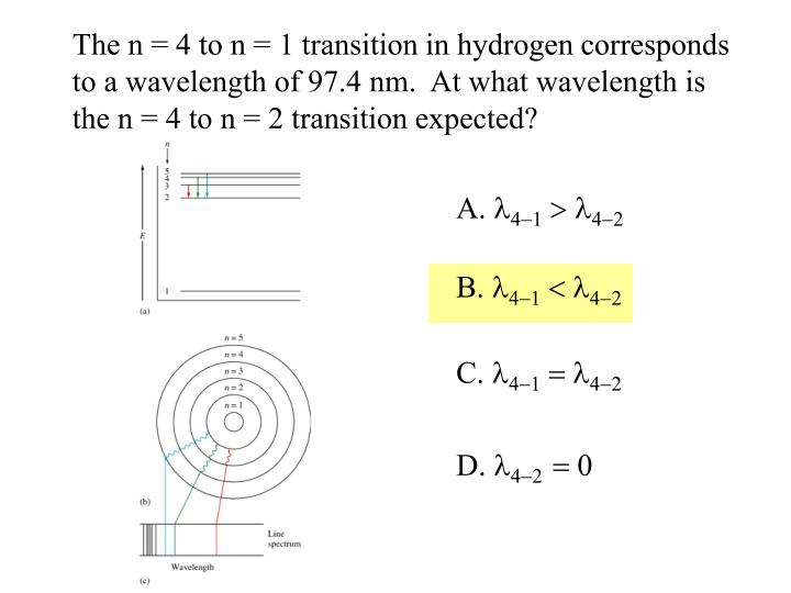 The n = 4 to n = 1 transition in hydrogen corresponds to a wavelength of 97.4 nm.  At what wavelength is the n = 4 to n = 2 transition expected?