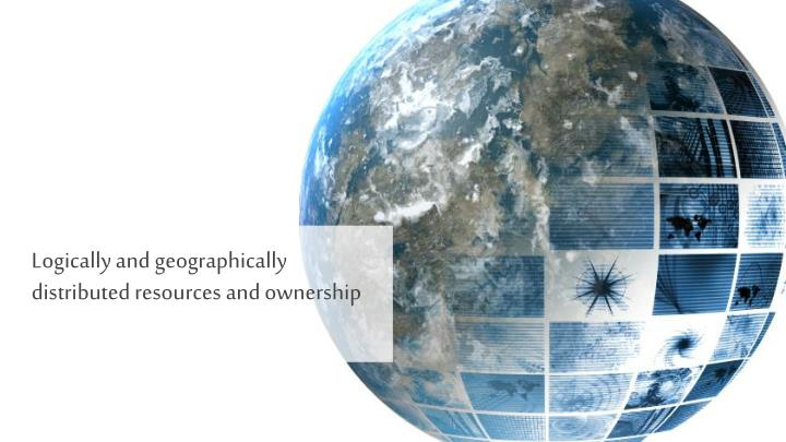 Logically and geographically distributed resources and ownership