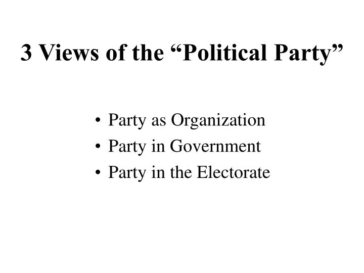 """3 Views of the """"Political Party"""""""
