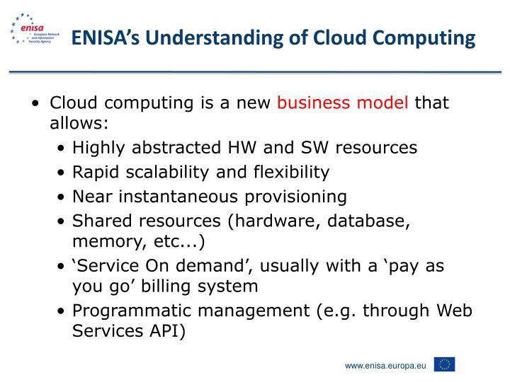 Enisa s understanding of c loud computing
