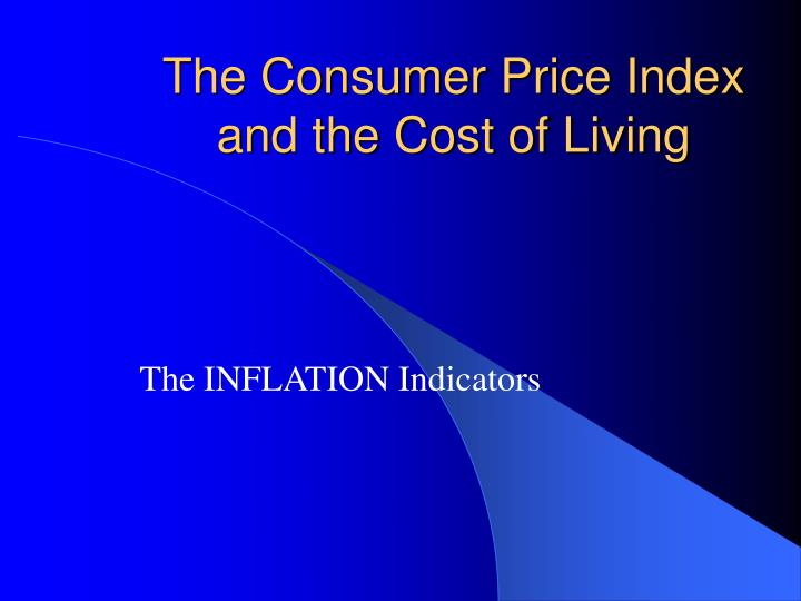 The Consumer Price Index and the Cost of Living