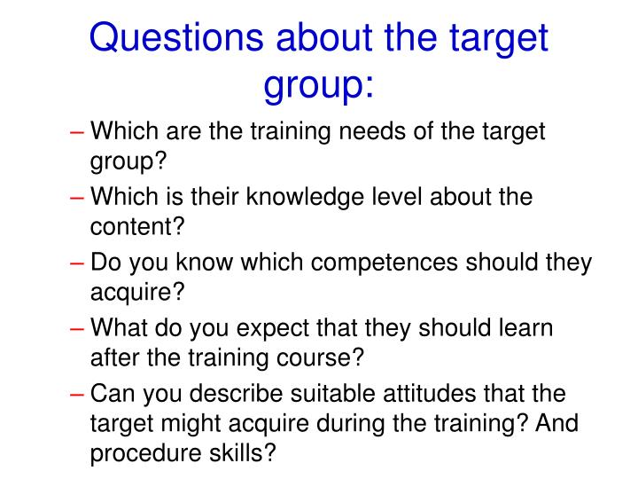 Questions about the target group: