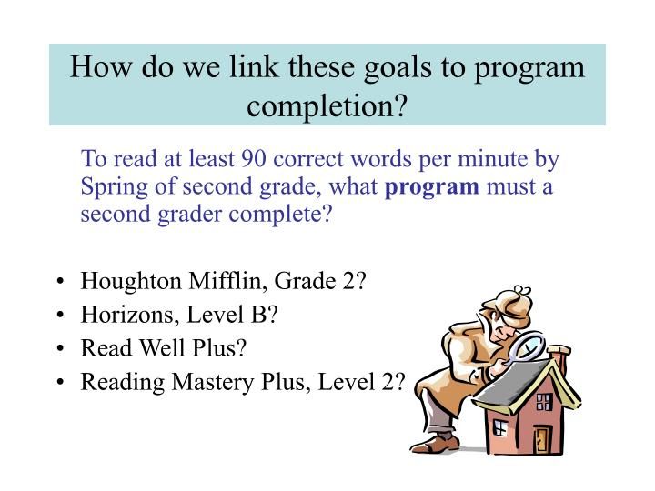 How do we link these goals to program completion?