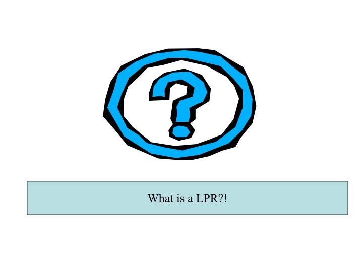 What is a LPR?!