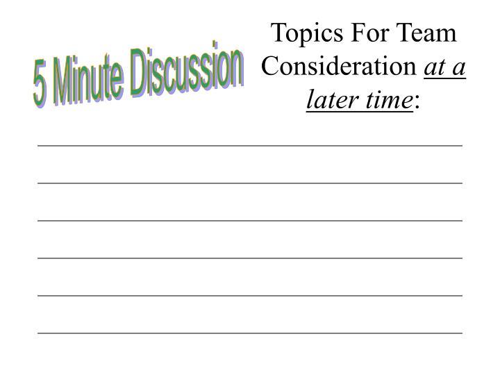 Topics For Team Consideration