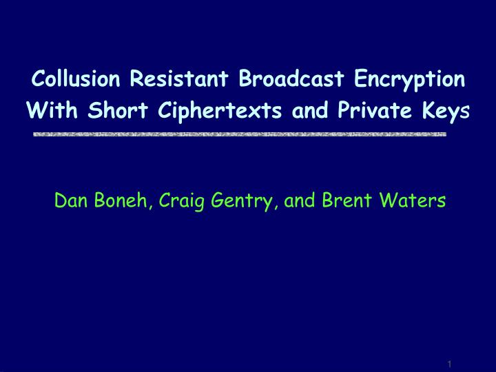 collusion resistant broadcast encryption with short ciphertexts and private key s n.