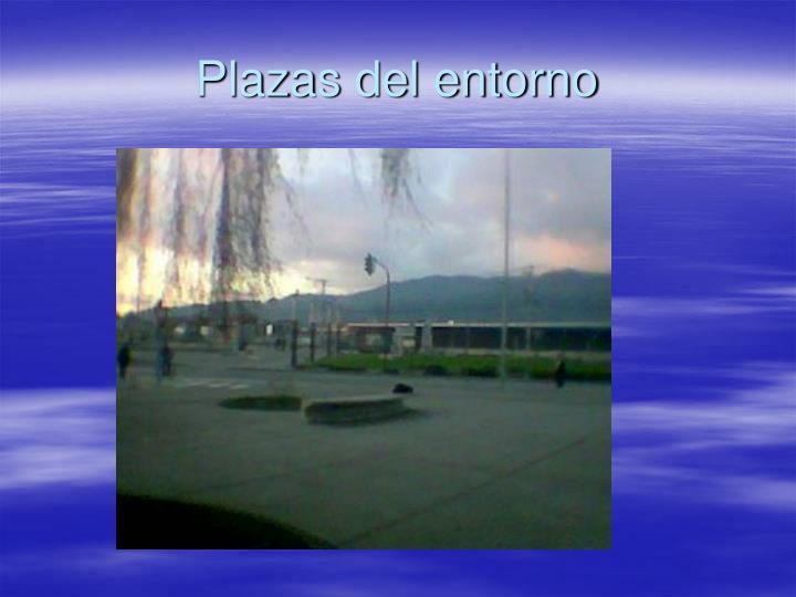 Plazas del entorno