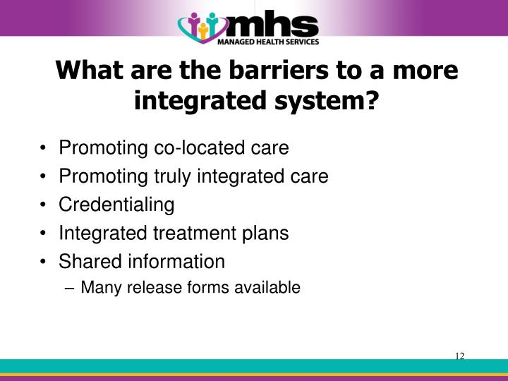 What are the barriers to a more integrated system?