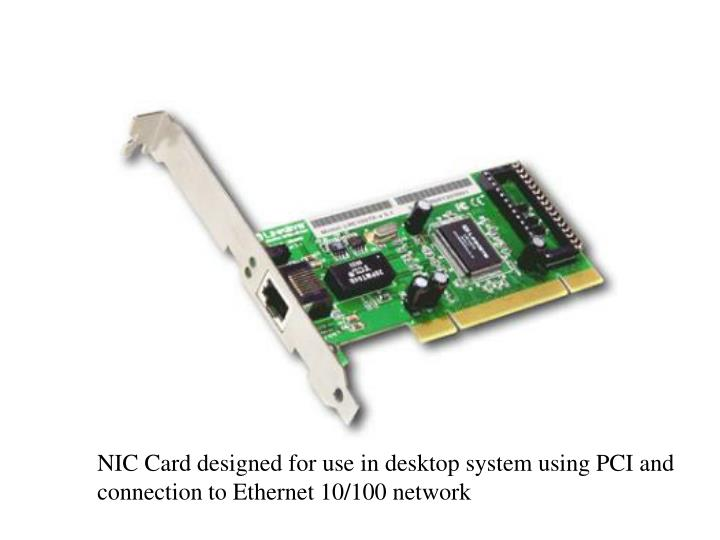 NIC Card designed for use in desktop system using PCI and connection to Ethernet 10/100 network