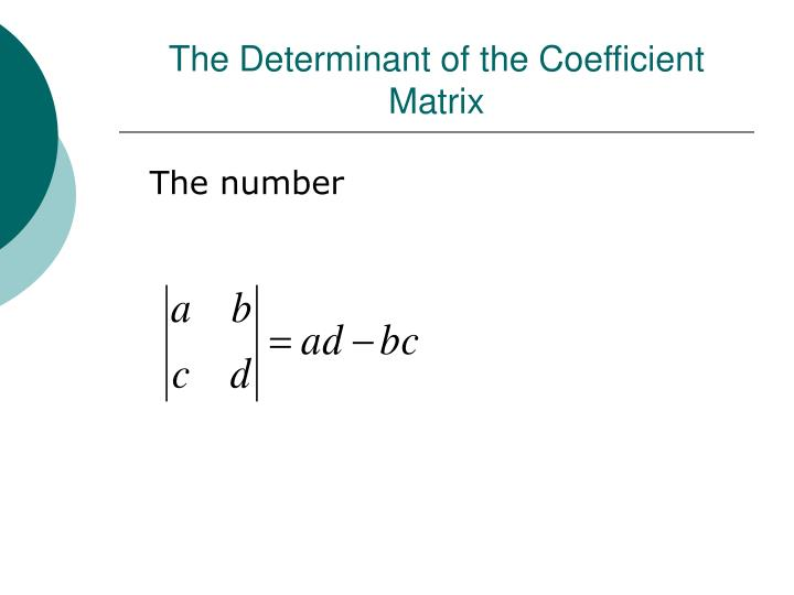 The Determinant of the Coefficient Matrix