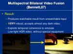 multispectral bilateral video fusion bennett 07