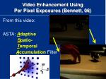video enhancement using per pixel exposures bennett 06
