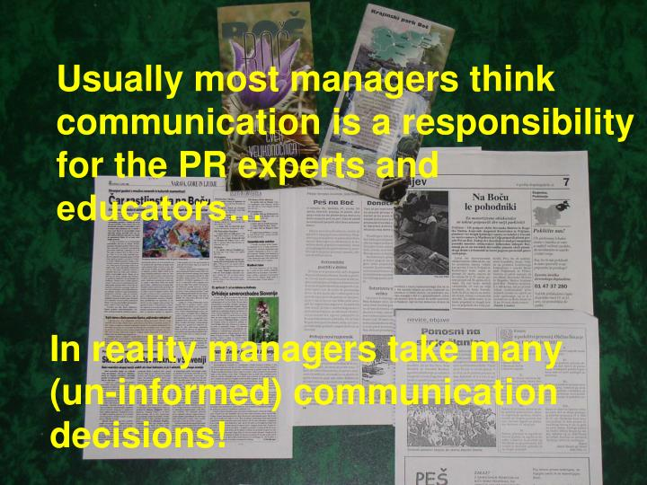 Usually most managers think communication is a responsibility for the PR experts and educators…