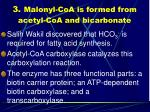 3 malonyl coa is formed from acetyl coa and bicarbonate