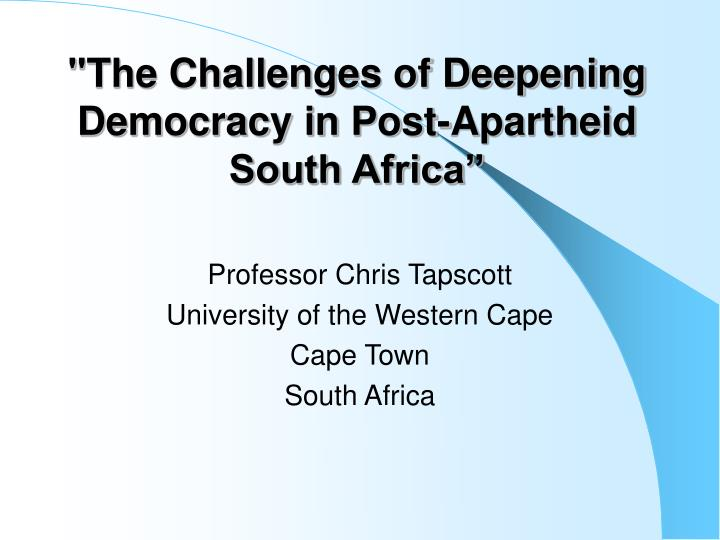 the challenges of deepening democracy in post apartheid south africa n.