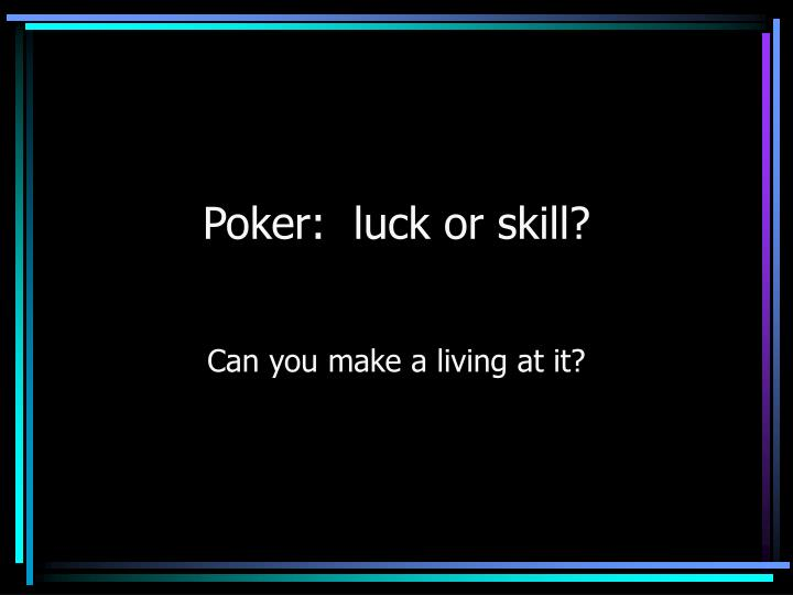 Poker:  luck or skill?