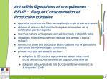actualit s l gislatives et europ ennes pfue paquet consommation et production durables