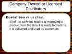 company owned or licensed distributors1