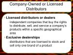 company owned or licensed distributors2