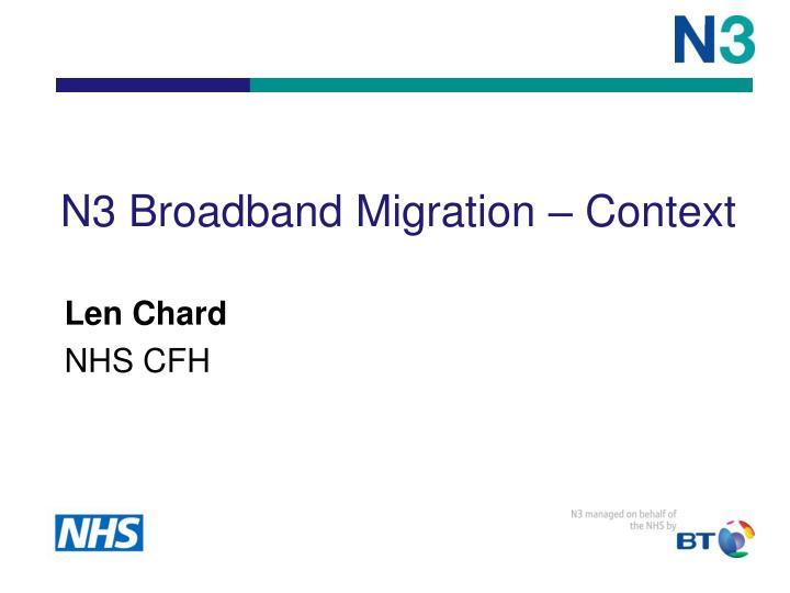 N3 Broadband Migration – Context